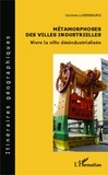 Corinne Luxembourg - Métamorphoses des villes industrielles - Vivre la ville désindustrialisée.