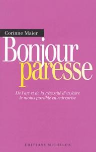 Corinne Maier - Bonjour paresse - De l'art et de la nécessité d'en faire le moins possible en entreprise.