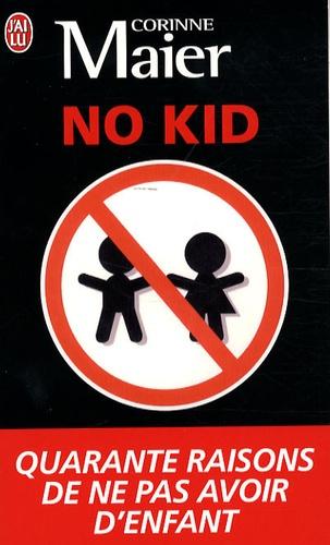 Corinne Maier - No Kid - Quarante raisons de ne pas avoir d'enfant.