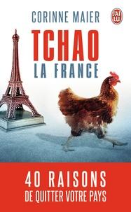 Corinne Maier - Tchao la France - 40 raisons de quitter votre pays.