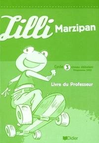 Corinne Marchois et Monique Vassilieff - Allemand Cycle 3 Niveau débutant Lilli Marzipan - Livre du professeur.