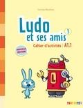 Corinne Marchois - Ludo et ses amis 1 A1.1 - Cahier d'activités.