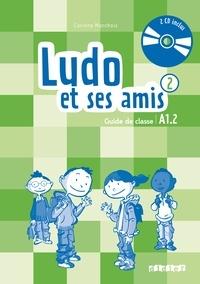 Corinne Marchois - Ludo et ses amis 2 A1.2 - Guide de classe. 2 CD audio