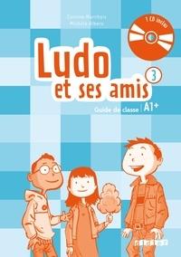 Corinne Marchois et Michèle Albero - Ludo et ses amis 3 A1+ - Guide de classe. 1 CD audio
