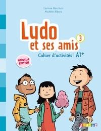 Corinne Marchois - Ludo et ses amis 3 - Cahier d'activités A1.