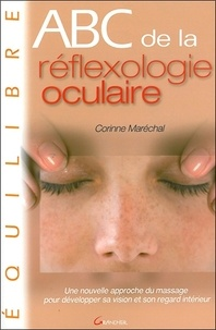 Corinne Maréchal - ABC de la Réflexologie oculaire - Une nouvelle approche du massage pour développer sa vision et son regard intérieur.