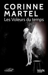 Corinne Martel - Les voleurs du temps.