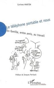 Corinne Martin - Le téléphone portable et nous - En famille, entre amis, au travail.