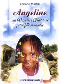 Corinne Martini - Angeline, ma princesse haïtienne, petite fille miraculée.