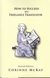 Corinne McKay - How to Succeed as a Freelance Translator.