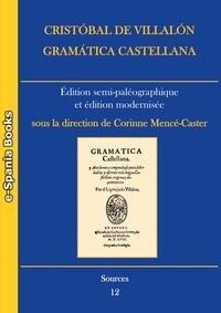 Corinne Mencé-Caster - Cristóbal de Villalón, Gramática castellana - Editions semi-paléographique et édition modernisée.