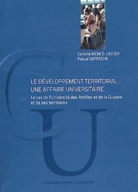 Corinne Mencé-Caster et Pascal Saffache - Le développement territorial... une affaire universitaire - Le cas de l'Université des Antilles et de la Guyane et de ses territoires.