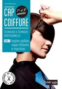 Corinne Menu-Boduin - CAP coiffure 1re et 2e années : technologie & techniques professionnelles - Tome 1, Hygiène capillaire, coupes féminines et masculines.
