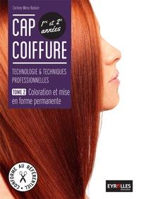 Corinne Menu-Boduin - CAP coiffure 1re et 2e années : technologies & techniques professionnelles - Tome 2, Coloration et mise en forme permanente.