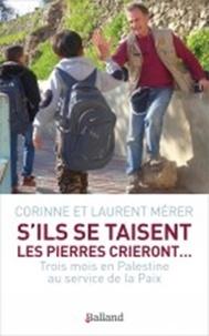 Corinne Mérer et Laurent Mérer - S'ils se taisent, les pierres crieront... - Trois mois en Palestine au service de la Paix.