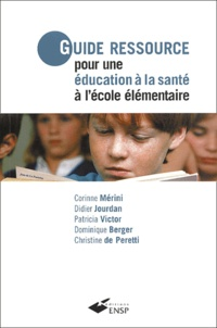 Corinne Mérini et Didier Jourdan - Guide ressource pour une éducation à la santé à l'école élémentaire.