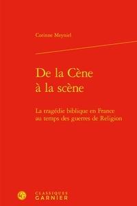 Télécharger des livres gratuits pour allumer le toucher De la Cène à la scène  - La tragédie biblique en France au temps des guerres de religion par Corinne Meyniel CHM 9782406097259