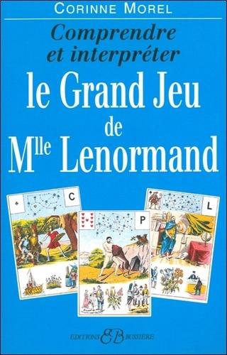 Comprendre et interpréter le Grand Jeu de Mlle Lenormand - Corinne Morel