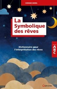 Corinne Morel - La symbolique des rêves - Dictionnaire pour l'interprétation des rêves.