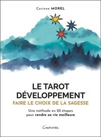 Corinne Morel - Le tarot développement - Faire le choix de la sagesse. Une méthode en 22 étapes pour rendre sa vie meilleure.