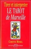 Corinne Morel - Tirer et interpréter le tarot de Marseille.