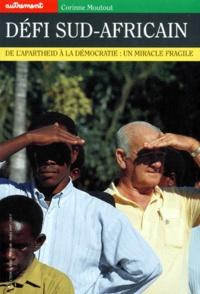 Corinne Moutout - DEFI SUD-AFRICAIN. - De l'Apartheid à la démocratie, un miracle fragile.