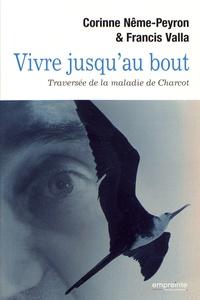 Corinne Nême-Peyron et Francis Valla - Vivre jusqu'au bout - Traversée de la maladie de Charcot.