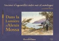 Dans la lumière dAlexis Mossa - Saisons daquarelles entre mer et montagne.pdf
