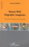 Corinne Pasqua - Simone Weil, biographie imaginaire : souvenirs de celle que je n'ai pas rencontrée.