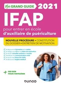 Corinne Pelletier et Charlotte Rousseau - Mon Grand Guide IFAP 2021 pour entrer en école d'Auxiliaire de puériculture - Nouvelle procédure.