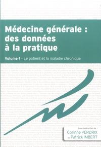 Corinne Perdrix et Patrick Imbert - Médecine générale : des données à la pratique - Tome 1, Le patient et la maladie chronique.