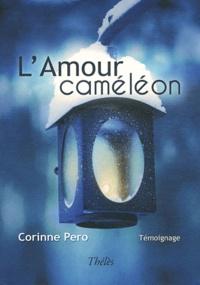 Corinne Pero - L'Amour caméléon - Console la mort et console de vie.