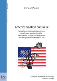 Corinne Plantin - Américanisation culturelle - Les cultures urbaines états-uniennes dans l'agglomération foyalaise : Exemple du hip-hop, du body system et de la glisse urbaine (1999-2002).
