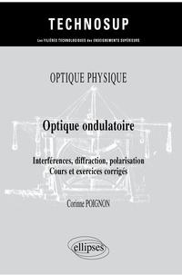 Corinne Poignon - Optique ondulatoire - Interférences, diffraction, polarisation, cours et exercices corrigés.