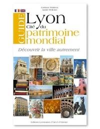 Corinne Poirieux et André Pelletier - Guide de Lyon - Cité du patrimoine mondial, édition bilingue français-anglais.