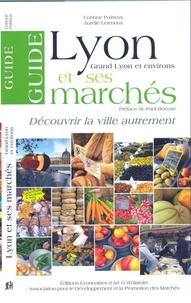 Corinne Poirieux et Aurélie Letenoux - Lyon et ses marchés - Grand Lyon et ses environs.