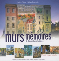 Corinne Poirieux et Nathalie Bissonnette - Murs mémoires de Rhône-Alpes à Québec... - 10 ans de fresques au Québec.