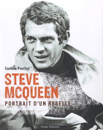 Corinne Pouillot - Steve Mc Queen - Portrait d'un rebelle.