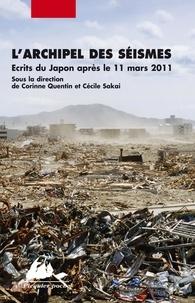 Corinne Quentin et Cécile Sakai - L'archipel des séismes - Ecrits du Japon après le 11 mars 2011.