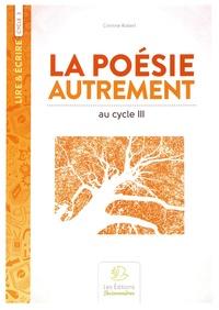 La poésie autrement- Cycle 3 - Collège - Corinne Robert |