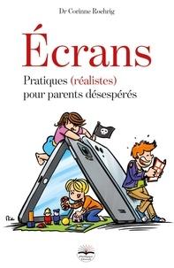 Corinne Roehrig - Ecrans - Pratiques (réalistes) pour parents désespérés.