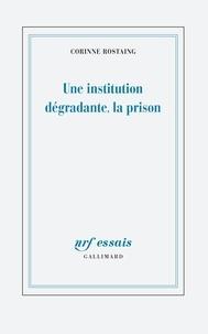 Corinne Rostaing - Une institution dégradante, la prison.