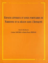 Corinne Sanchez et Marie-Pierre Jézégou - Espaces littoraux et zones portuaires de Narbonne et sa région dans l'Antiquité.