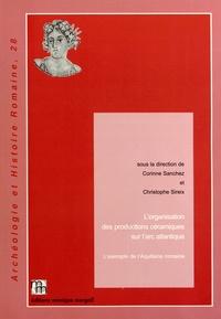 Corinne Sanchez et Christophe Sireix - L'organisation des productions céramiques sur l'arc atlantique - L'exemple de l'Aquitaine romaine.