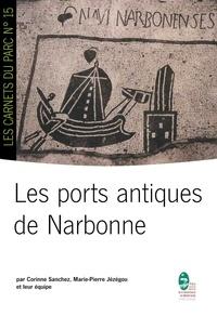 Corinne Sanchez et Marie pierre Jézégou - Les ports antiques de Narbonne.