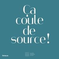 Corinne Sandoz et Christophe Henny - Ca coule de source ! - Aqueduc et histoires d'eau dans la Nyon romaine.