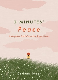 Corinne Sweet - 2 Minutes' Peace - Everyday Self-Care for Busy Lives.