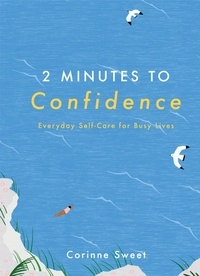 Corinne Sweet - 2 Minutes to Confidence - Everyday Self-Care for Busy Lives.