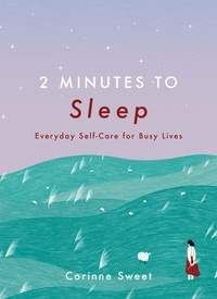 Corinne Sweet - 2 Minutes to Sleep - Everyday Self-Care for Busy Lives.