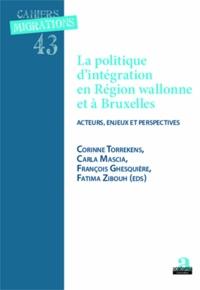 Corinne Torrekens et Carla Mascia - La politique d'intégration en Région wallonne et à Bruxelles - Acteurs, enjeux et perspectives.